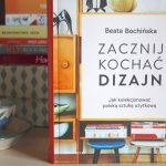 Zacznij kochać dizajn. RECENZJA książki Beaty Bochińskiej