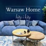 Targi Warsaw Home w pigułce. Trendy, hity i kity